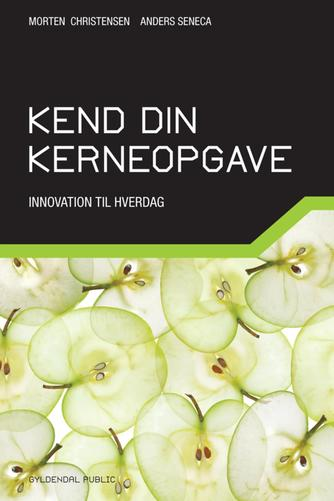 Morten Christensen, Anders Seneca: Kend din kerneopgave : innovation til hverdag