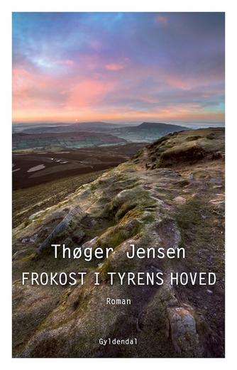 Thøger Jensen (f. 1960): Frokost i tyrens hoved : roman