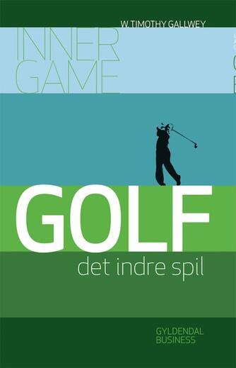 W. Timothy Gallwey: Golf - det indre spil