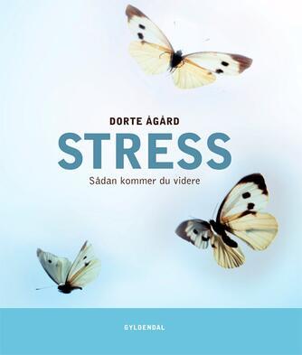 Dorte Ågård: Stress : sådan kommer du videre