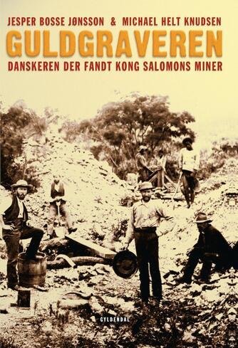 Jesper Bosse Jønsson, Michael Helt Knudsen: Guldgraveren : danskeren der fandt Kong Salomons miner