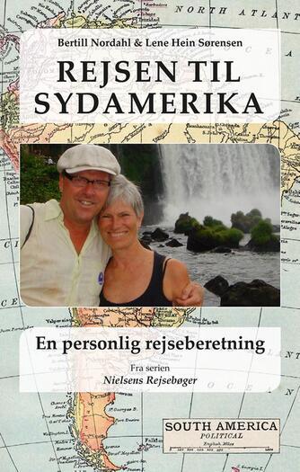 Bertill Nordahl, Lene Hein Sørensen: Rejsen til Sydamerika - en personlig rejseberetning