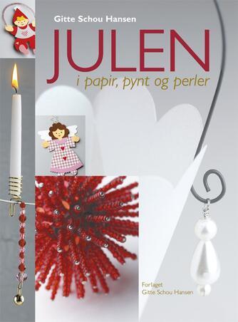 Gitte Schou Hansen: Julen i papir, pynt og perler