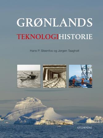 Hans P. Steenfos, Jørgen Taagholt: Grønlands teknologihistorie