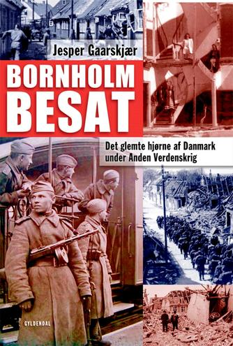 Jesper Gaarskjær: Bornholm besat : det glemte hjørne af Danmark under Anden Verdenskrig