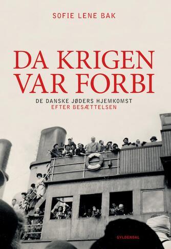 Sofie Lene Bak: Da krigen var forbi : de danske jøders hjemkomst efter besættelsen