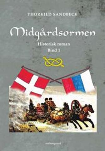 Thorkild Sandbeck: Midgårdsormen : historisk romantrilogi : bind 1