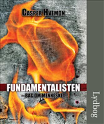 Casper Hvemon: Fundamentalisten - bag om mennesket