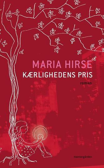 Maria Hirse: Kærlighedens pris : roman