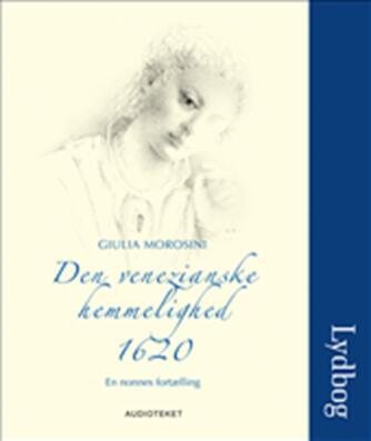 Giulia Morosini: Den venezianske hemmelighed 1620 : en nonnes fortælling