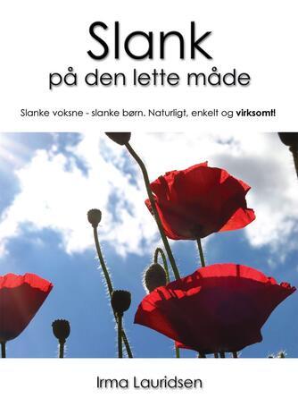 Irma Lauridsen (f. 1948): Slank på den lette måde : slanke voksne - slanke børn : naturligt, enkelt og virksomt!