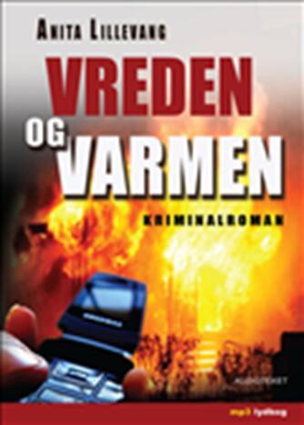 Anita Lillevang: Vreden og varmen : kriminalroman