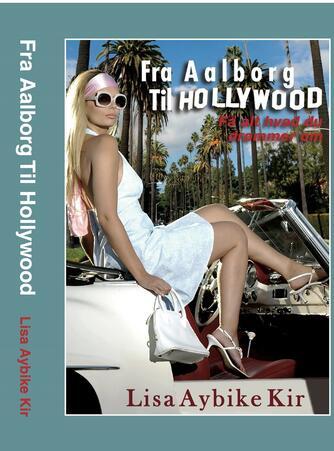 Lisa Aybike Kir (f. 1976): Fra Aalborg til Hollywood
