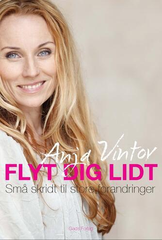 Anja Vintov (f. 1972): Flyt dig lidt : små skridt til store forandringer