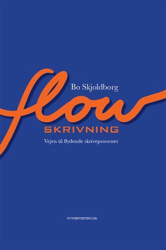 Bo Skjoldborg: Flowskrivning : vejen til flydende skriveprocesser
