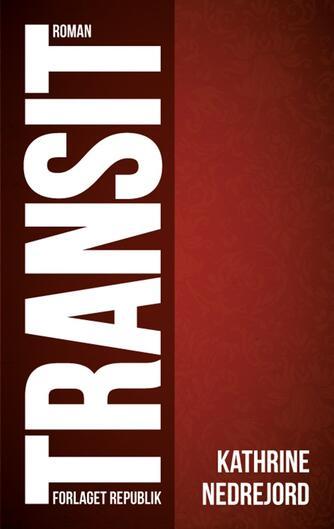 Kathrine Nedrejord: Transit : roman