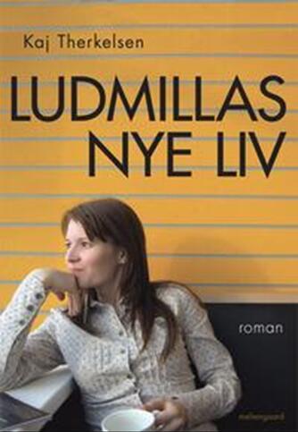 Kaj Therkelsen (f. 1948): Ludmillas nye liv : roman