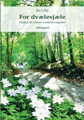 Bo Lille: For dvælesjæle : haiku til almen vederkvægelse