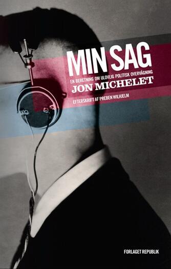 Jon Michelet: Min sag : en beretning om ulovlig politisk overvågning