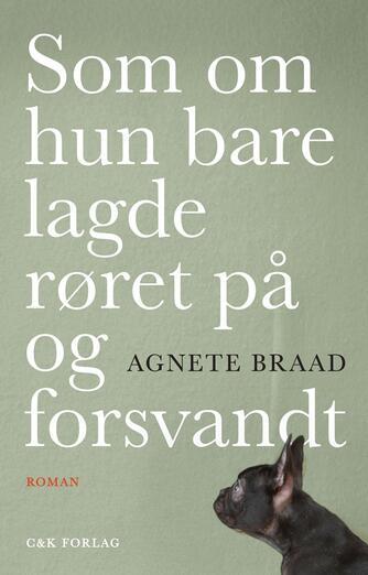 Agnete Braad (f. 1976): Som om hun bare lagde røret på og forsvandt : roman