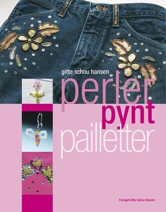 Gitte Schou Hansen: Perler, pynt, pailletter