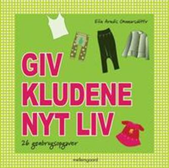 Elín Arndís Gunnarsdóttir: Giv kludene nyt liv : 26 genbrugsopgaver