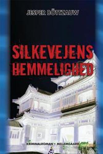 Jesper Böttzauw: Silkevejens hemmelighed : kriminalroman