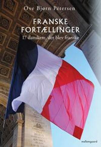 Ove Bjørn Petersen (f. 1942): Franske fortællinger : 17 danskere, der blev franske