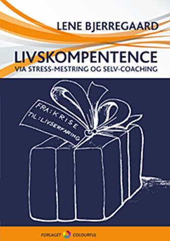 Lene Bjerregaard: Livskompetence via stress-mestring og selv-coaching