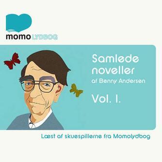 Benny Andersen (f. 1929): Samlede noveller. Vol. 1