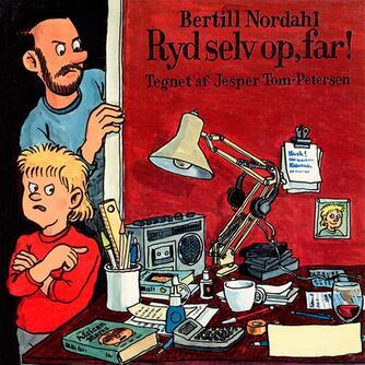 Bertill Nordahl: Ryd selv op, far