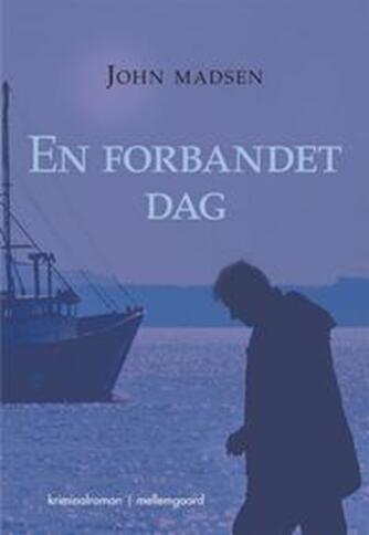 John Madsen (f. 1933-08-27): En forbandet dag : kriminalroman