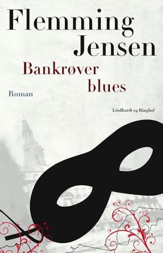 Flemming Jensen (f. 1948-10-18): Bankrøver blues : roman