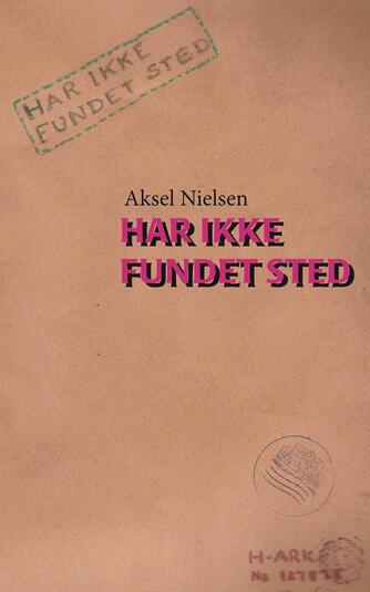 Aksel Nielsen (f. 1930-08-20): Har ikke fundet sted : roman
