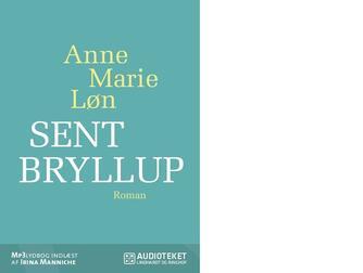 Anne Marie Løn: Sent bryllup : roman