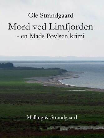 Ole Strandgaard: Mord ved Limfjorden : en Mads Povlsen krimi