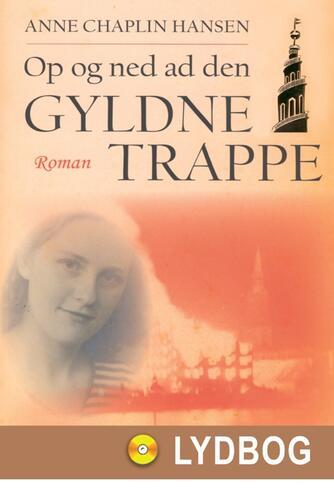 Anne Chaplin Hansen: Op og ned ad den gyldne trappe : roman
