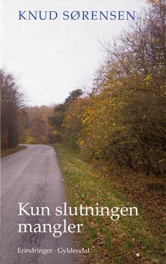 Knud Sørensen (f. 1928-03-10): Kun slutningen mangler : erindringer