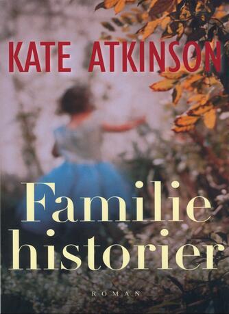Kate Atkinson: Familiehistorier : roman