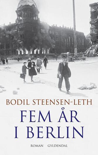 Bodil Steensen-Leth: Fem år i Berlin : roman