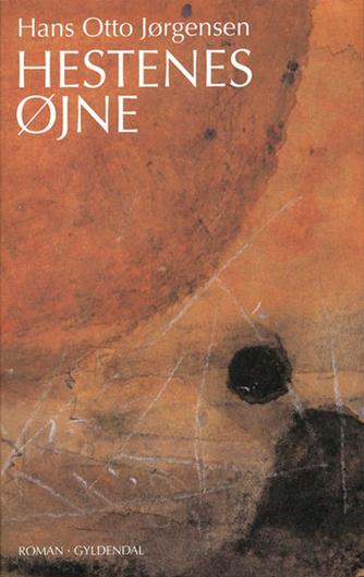 Hans Otto Jørgensen (f. 1954): Hestenes øjne : roman
