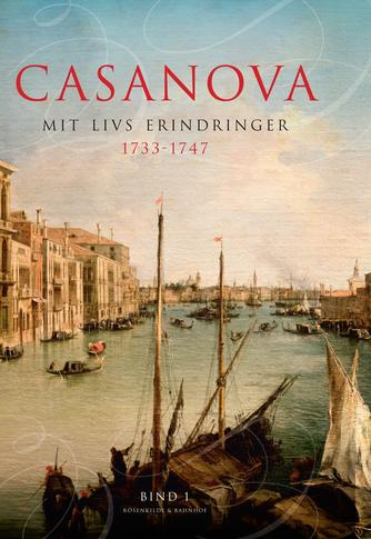 Giacomo Casanova: Mit livs erindringer. Bind 1, 1733-1747