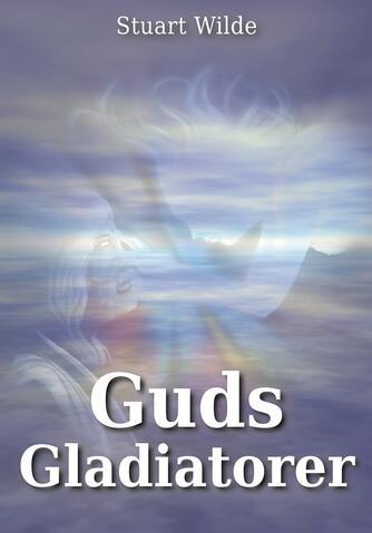 Stuart Wilde: Guds gladiatorer