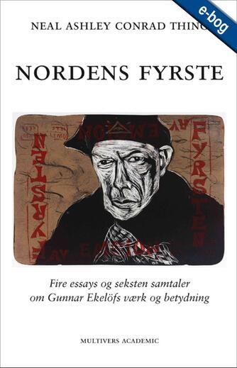 Neal Ashley Conrad Thing: Nordens fyrste : fire essays og seksten samtaler om Gunnar Ekelöfs værk og betydning