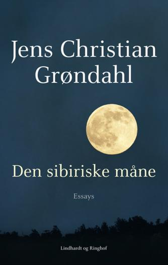 Jens Christian Grøndahl: Den sibiriske måne : essays