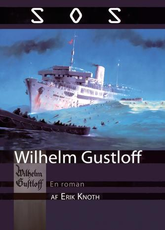 Erik Knoth: SOS Wilhelm Gustloff : en roman