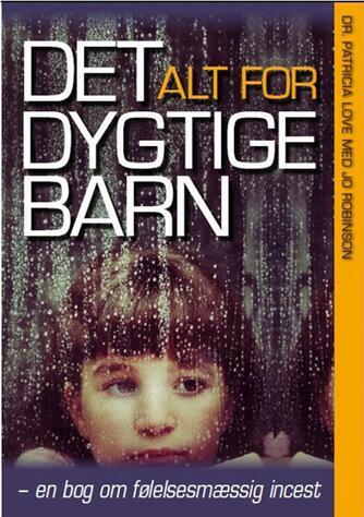 Patricia Love, Jo Robinson: Det alt for dygtige barn : en bog om følelsesmæssig incest