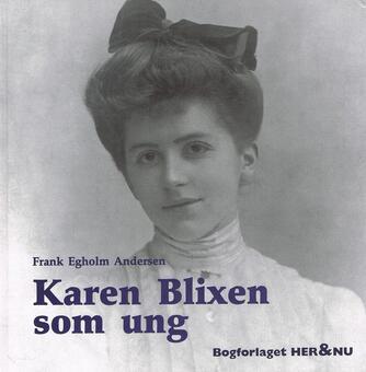 Frank Egholm Andersen: Karen Blixen som ung