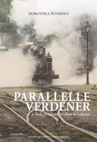 Dorothea Petersen: Parallelle verdener : at finde et ståsted imellem to kulturer