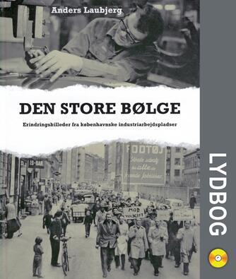 Anders Laubjerg: Den store bølge : erindringsbilleder fra københavnske industriarbejdspladser
